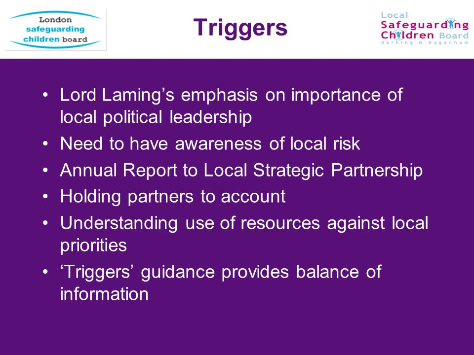 13 Triggers Lord Lamings emphasis on importance of local political leadership Need to have awareness of local risk Annual Report to Local Strategic Pa