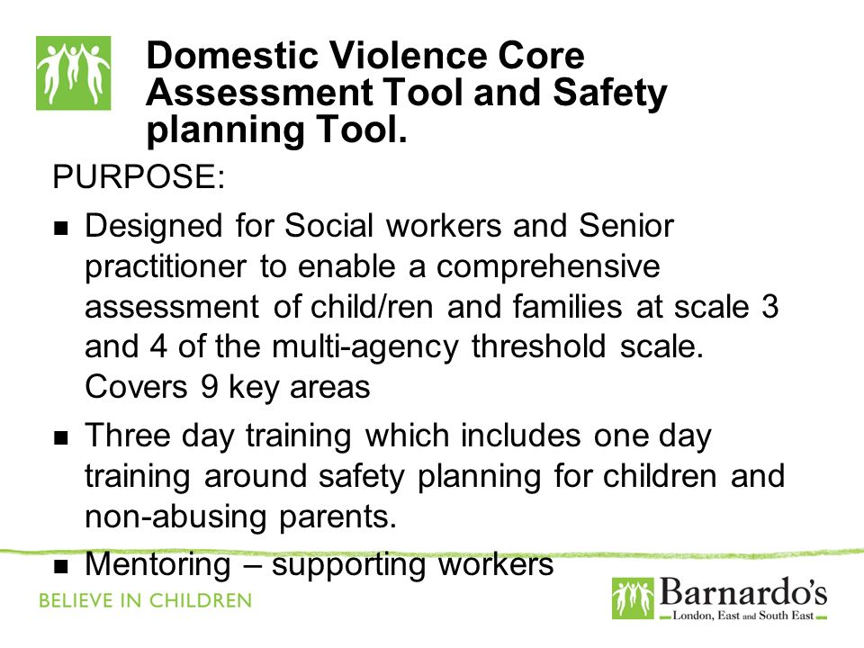 Domestic Violence Core Assessment Tool and Safety planning Tool. PURPOSE: Designed for Social workers and Senior practitioner to enable a comprehensiv