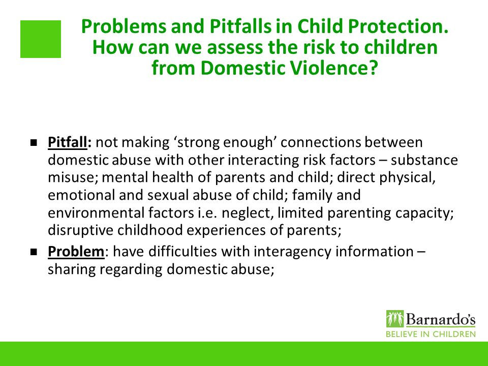 Problems and Pitfalls in Child Protection. How can we assess the risk to children from Domestic Violence? Pitfall: not making strong enough connection