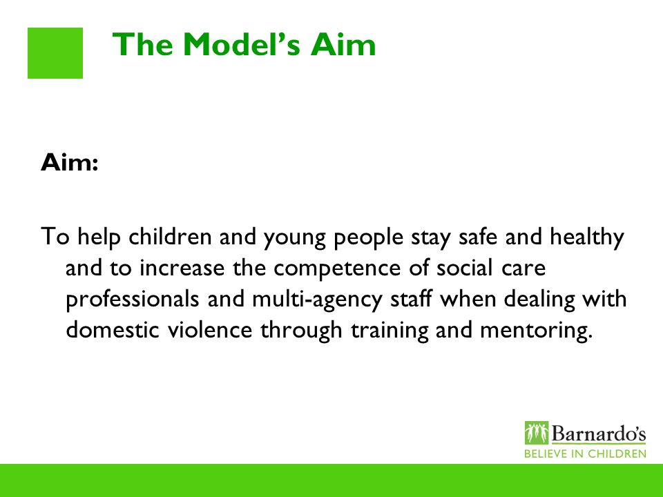 The Models Aim Aim: To help children and young people stay safe and healthy and to increase the competence of social care professionals and multi-agen