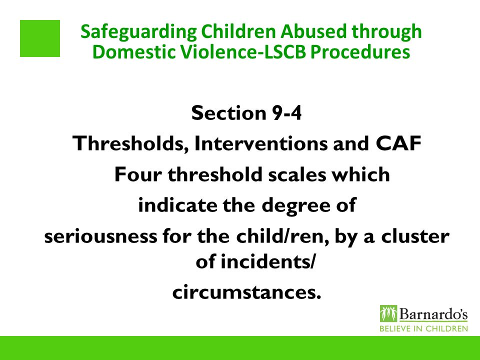 Safeguarding Children Abused through Domestic Violence-LSCB Procedures Section 9-4 Thresholds, Interventions and CAF Four threshold scales which indic