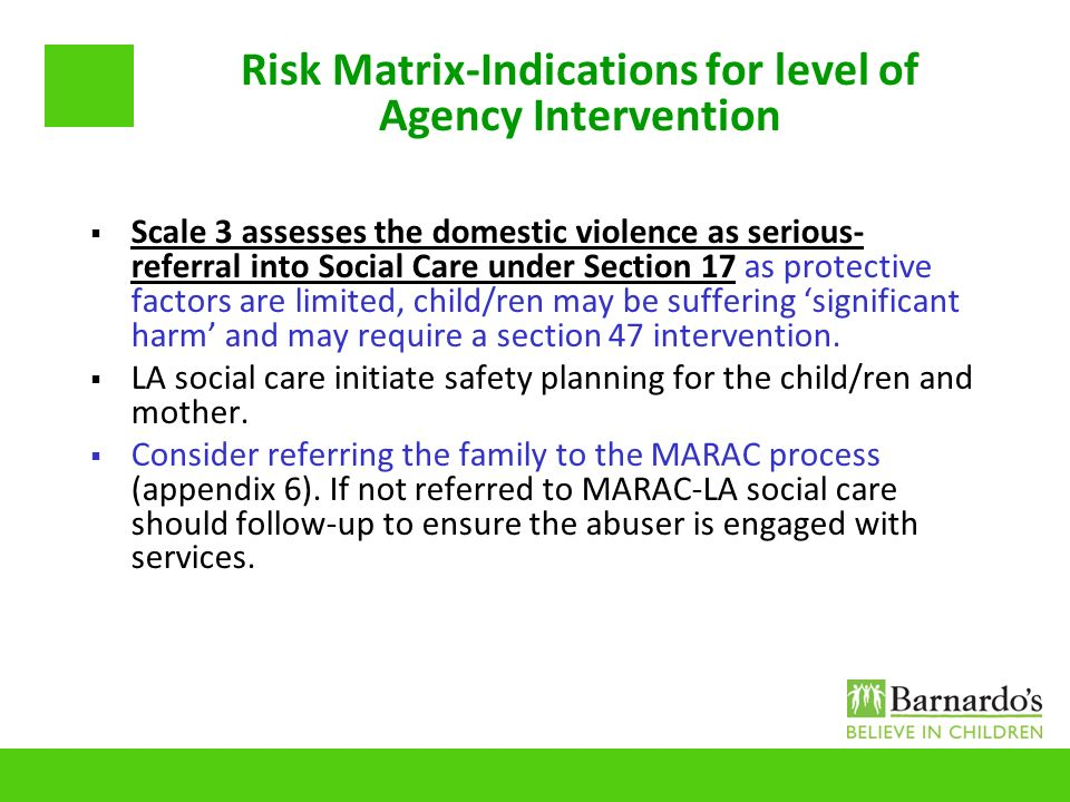 Risk Matrix-Indications for level of Agency Intervention Scale 3 assesses the domestic violence as serious- referral into Social Care under Section 17