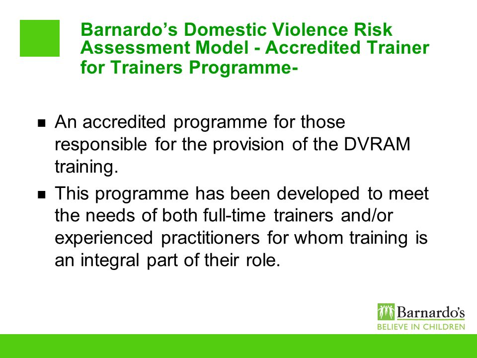 Barnardos Domestic Violence Risk Assessment Model - Accredited Trainer for Trainers Programme- An accredited programme for those responsible for the p