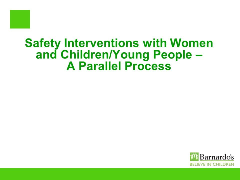 Safety Interventions with Women and Children/Young People – A Parallel Process
