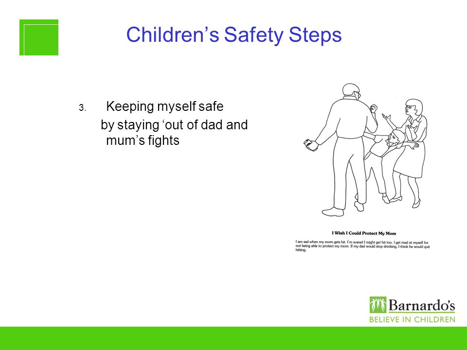Childrens Safety Steps 3. Keeping myself safe by staying out of dad and mums fights