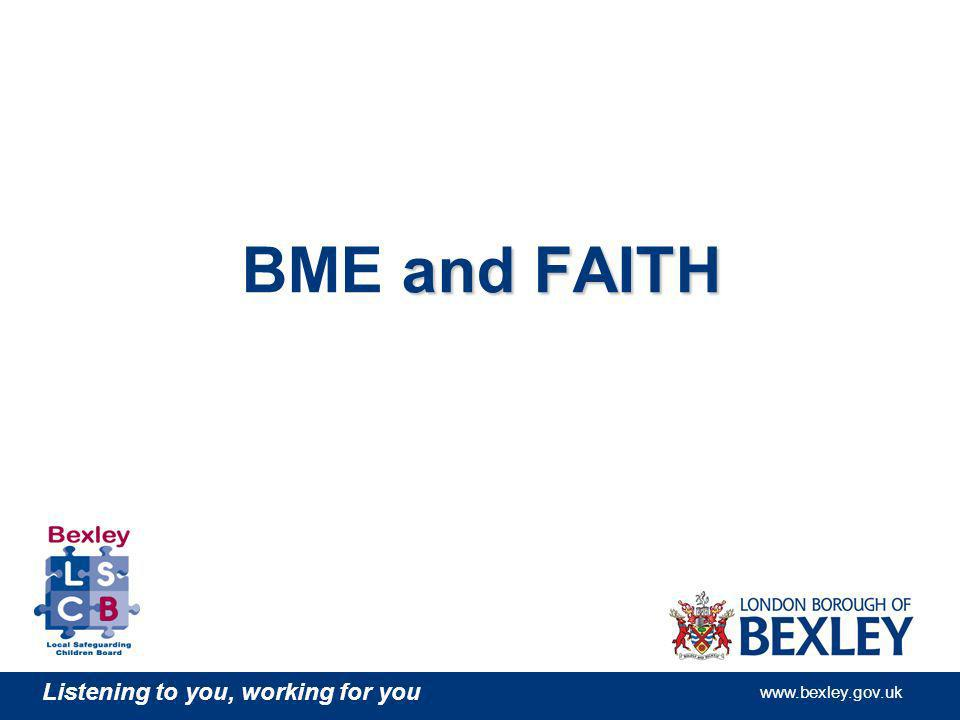 Listening to you, working for you www.bexley.gov.uk and FAITH BME and FAITH