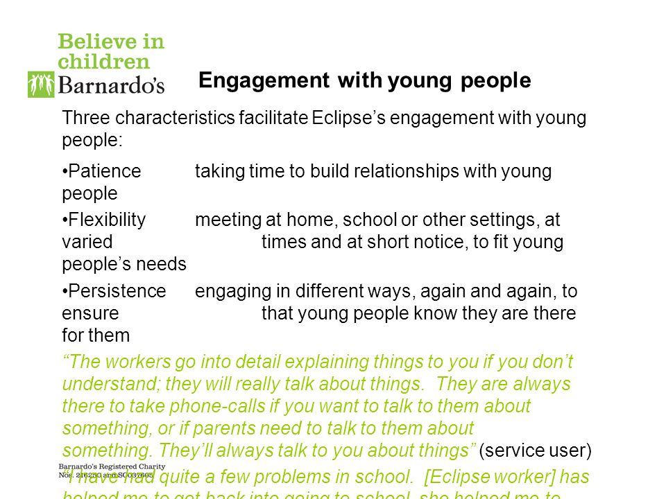 Engagement with young people Three characteristics facilitate Eclipses engagement with young people: Patience taking time to build relationships with