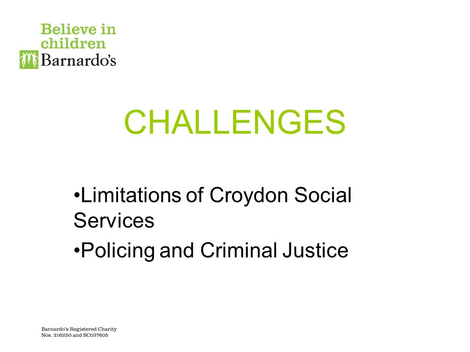 CHALLENGES Limitations of Croydon Social Services Policing and Criminal Justice