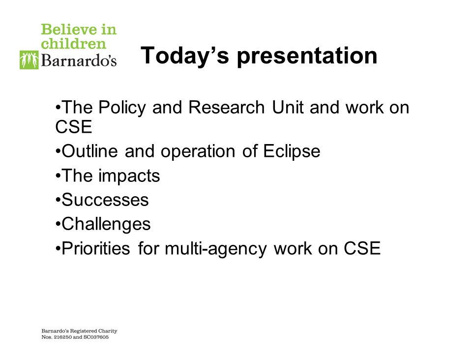Todays presentation The Policy and Research Unit and work on CSE Outline and operation of Eclipse The impacts Successes Challenges Priorities for multi-agency work on CSE