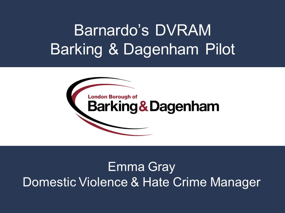 Barnardos DVRAM Barking & Dagenham Pilot Emma Gray Domestic Violence & Hate Crime Manager