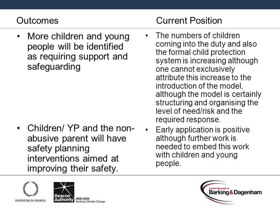 Outcomes Current Position More children and young people will be identified as requiring support and safeguarding Children/ YP and the non- abusive pa