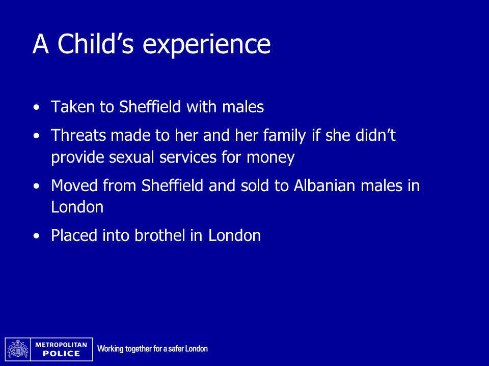 A Childs experience Taken to Sheffield with males Threats made to her and her family if she didnt provide sexual services for money Moved from Sheffie