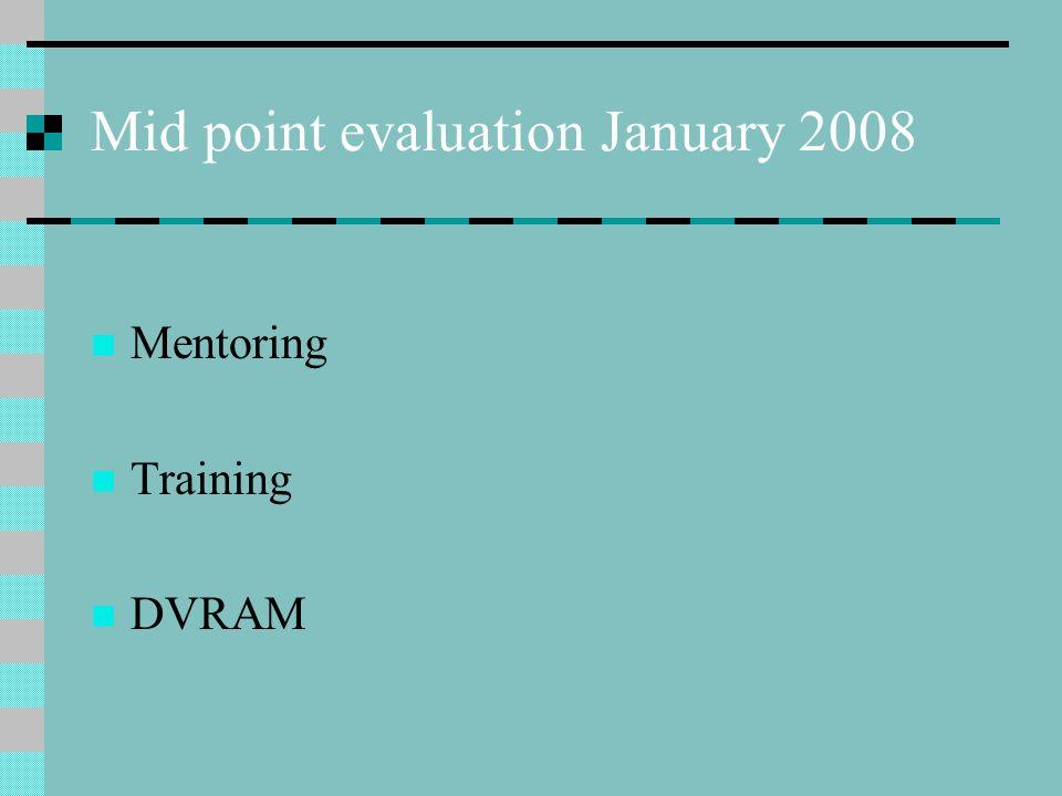 Mid point evaluation January 2008 Mentoring Training DVRAM