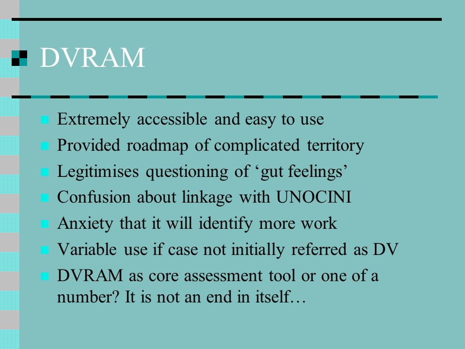 DVRAM Extremely accessible and easy to use Provided roadmap of complicated territory Legitimises questioning of gut feelings Confusion about linkage w
