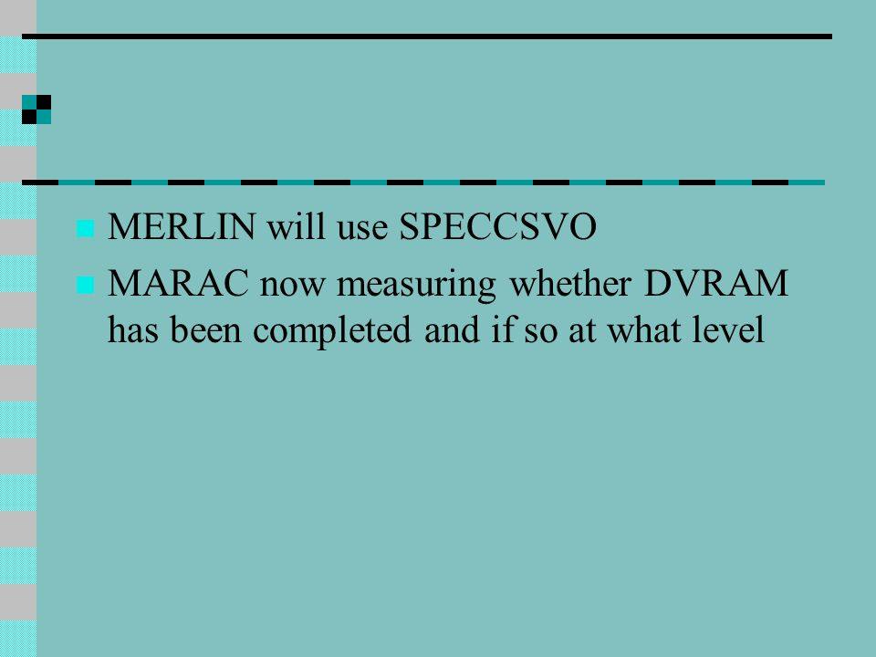 MERLIN will use SPECCSVO MARAC now measuring whether DVRAM has been completed and if so at what level