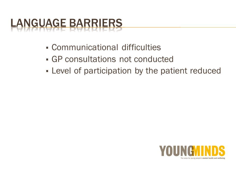 Communicational difficulties GP consultations not conducted Level of participation by the patient reduced