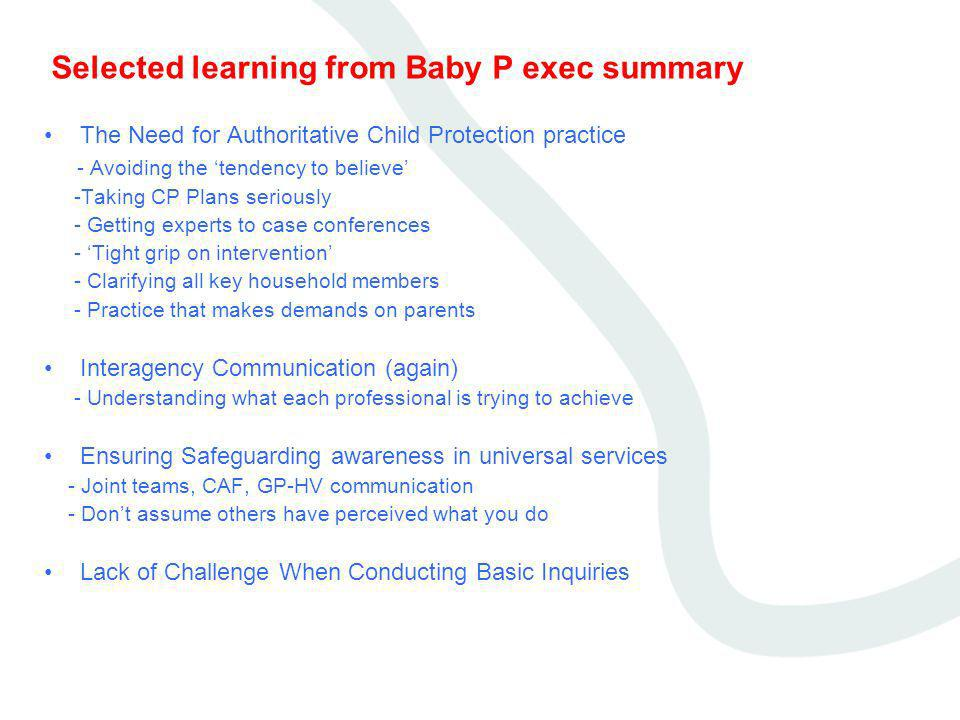 Selected learning from Baby P exec summary The Need for Authoritative Child Protection practice - Avoiding the tendency to believe -Taking CP Plans se