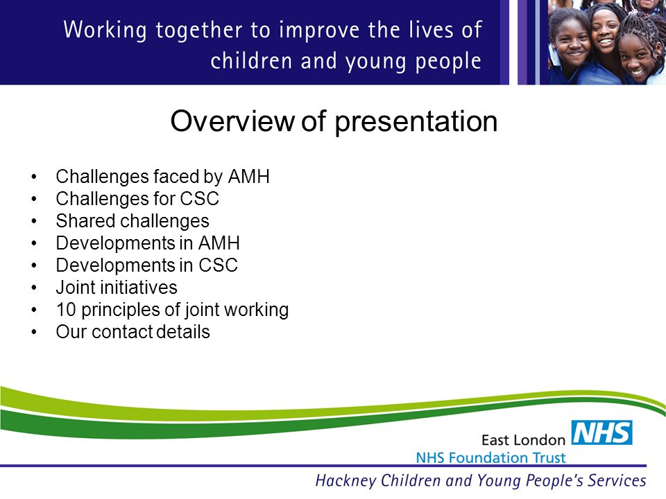 Overview of presentation Challenges faced by AMH Challenges for CSC Shared challenges Developments in AMH Developments in CSC Joint initiatives 10 principles of joint working Our contact details