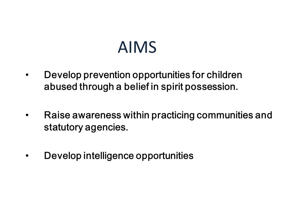 AIMS Develop prevention opportunities for children abused through a belief in spirit possession.