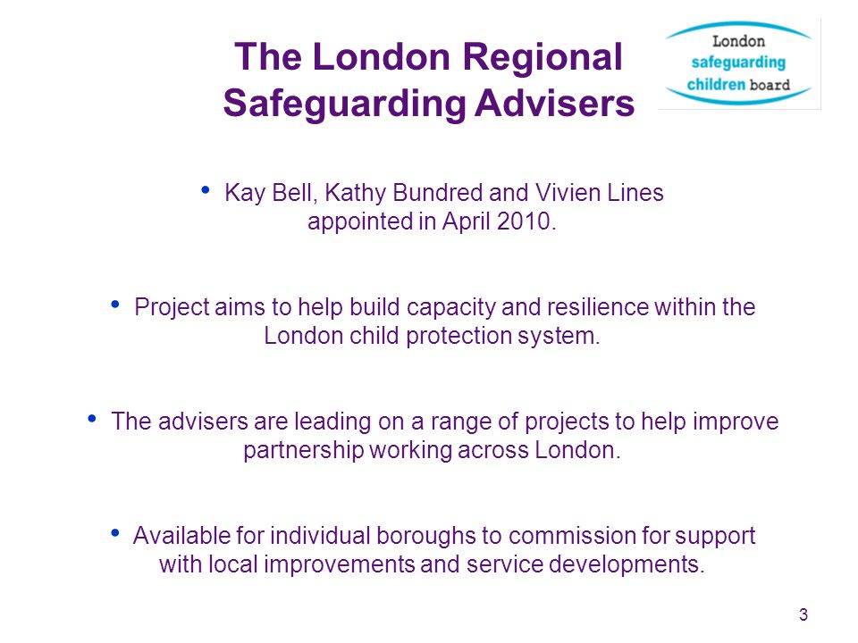 3 The London Regional Safeguarding Advisers Kay Bell, Kathy Bundred and Vivien Lines appointed in April 2010.