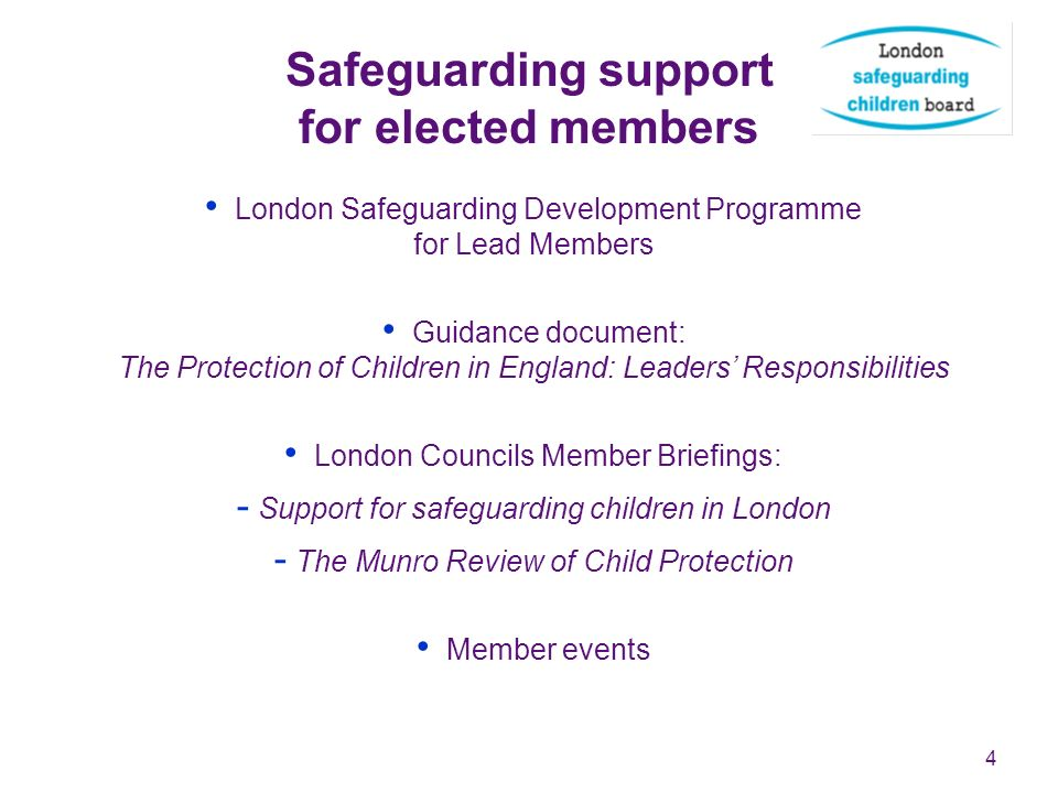 4 Safeguarding support for elected members London Safeguarding Development Programme for Lead Members Guidance document: The Protection of Children in