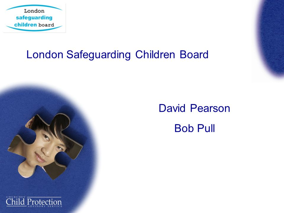 London Safeguarding Children Board David Pearson Bob Pull