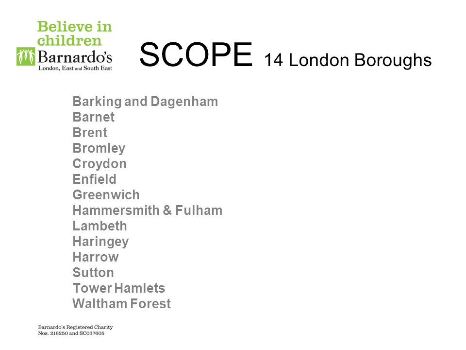 SCOPE 14 London Boroughs Barking and Dagenham Barnet Brent Bromley Croydon Enfield Greenwich Hammersmith & Fulham Lambeth Haringey Harrow Sutton Tower
