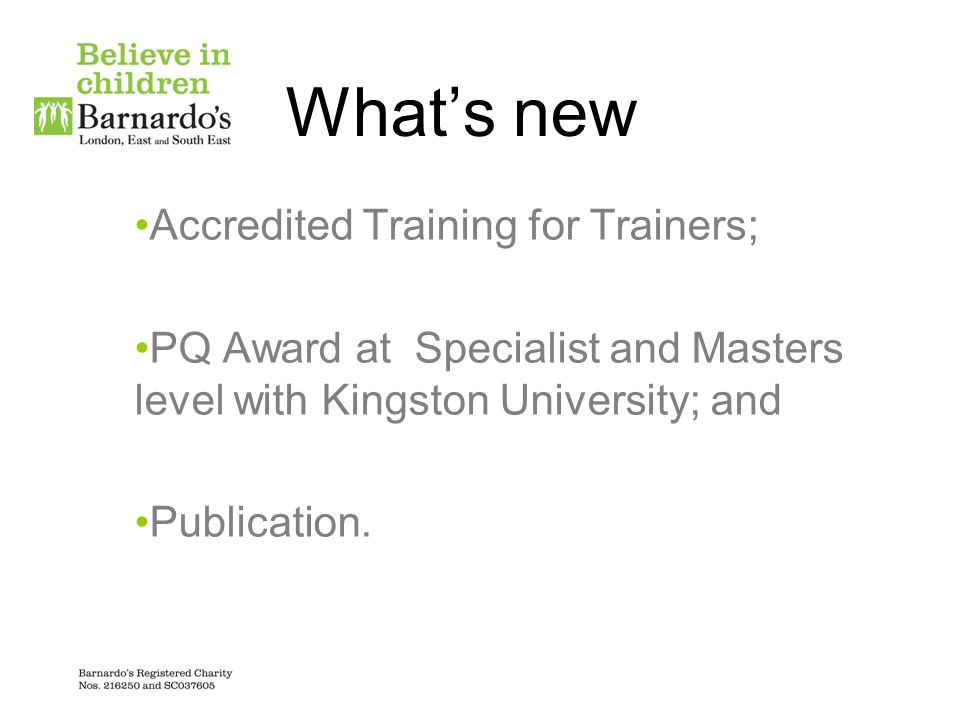 Whats new Accredited Training for Trainers; PQ Award at Specialist and Masters level with Kingston University; and Publication.