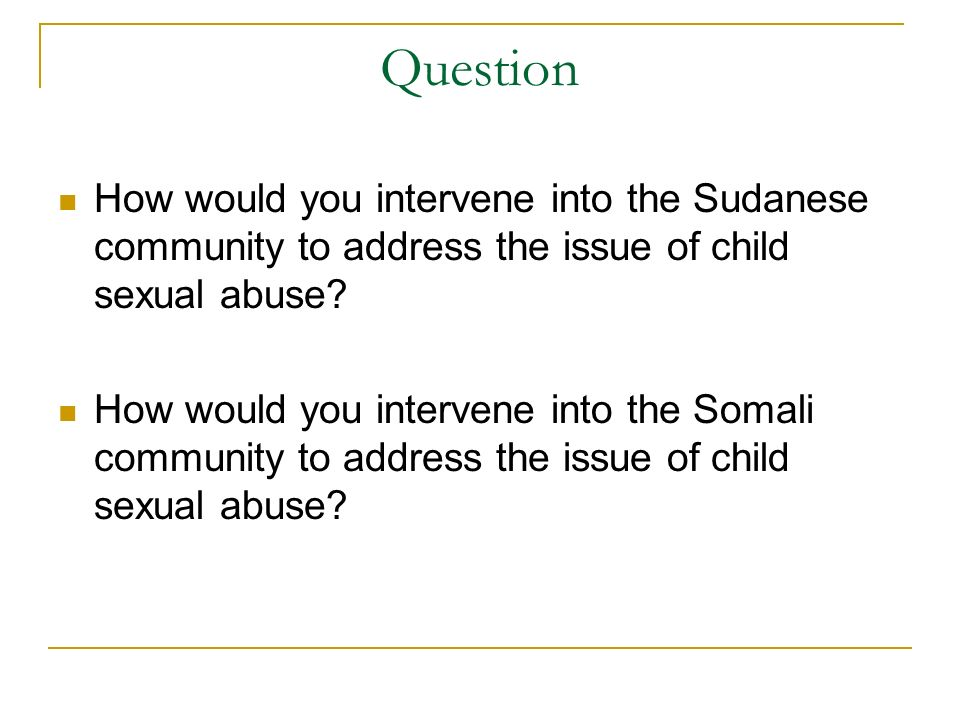 Question How would you intervene into the Sudanese community to address the issue of child sexual abuse.