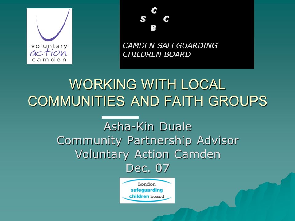WORKING WITH LOCAL COMMUNITIES AND FAITH GROUPS Asha-Kin Duale Community Partnership Advisor Voluntary Action Camden Dec.