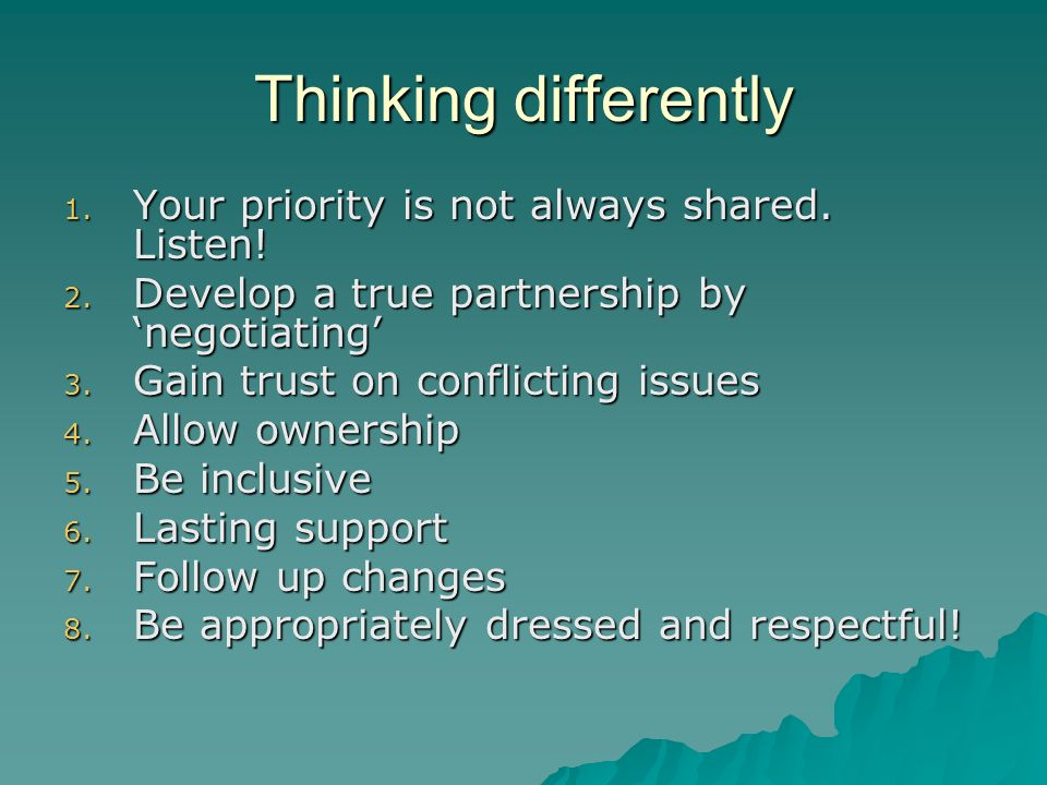 Thinking differently 1. Your priority is not always shared.