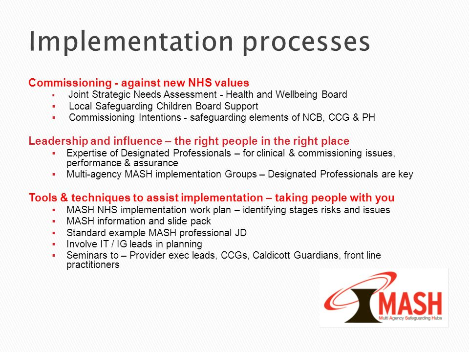Implementation processes Commissioning - against new NHS values Joint Strategic Needs Assessment - Health and Wellbeing Board Local Safeguarding Child
