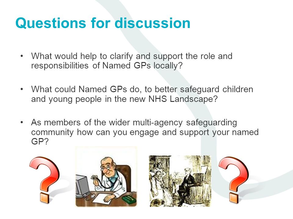 Questions for discussion What would help to clarify and support the role and responsibilities of Named GPs locally? What could Named GPs do, to better