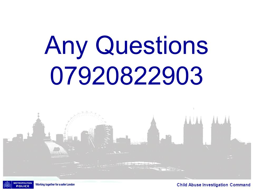 Child Abuse Investigation Command Any Questions 07920822903