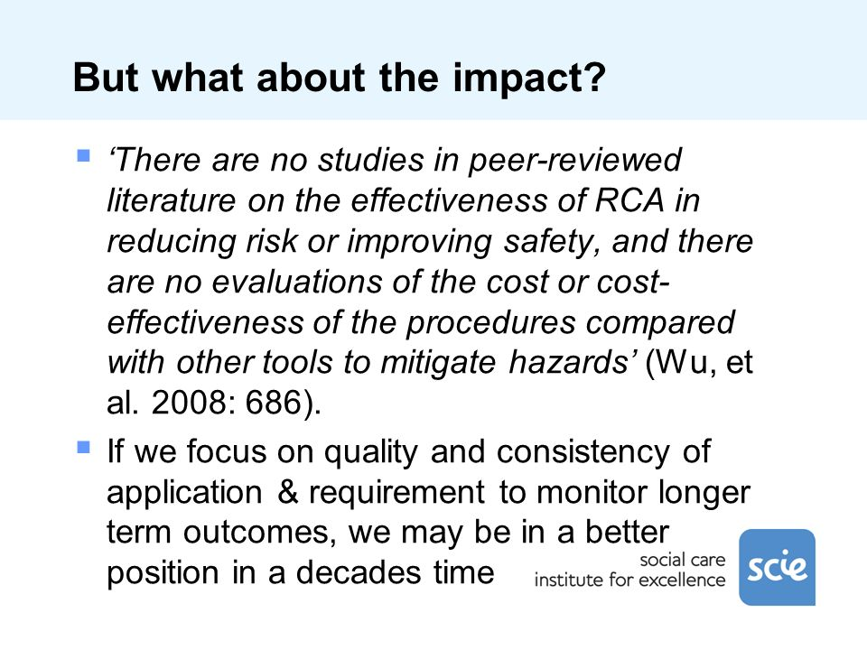 But what about the impact? There are no studies in peer-reviewed literature on the effectiveness of RCA in reducing risk or improving safety, and ther