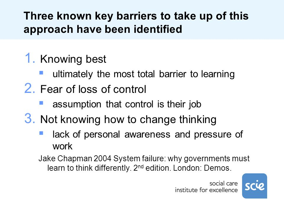 Three known key barriers to take up of this approach have been identified 1. Knowing best ultimately the most total barrier to learning 2. Fear of los
