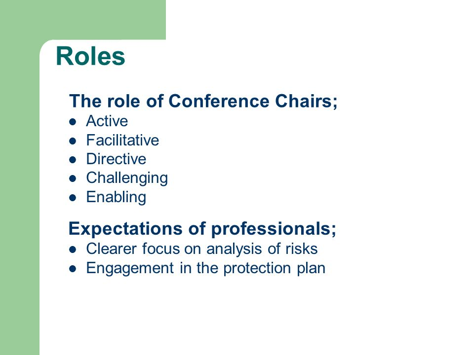 The role of Conference Chairs; Active Facilitative Directive Challenging Enabling Expectations of professionals; Clearer focus on analysis of risks En