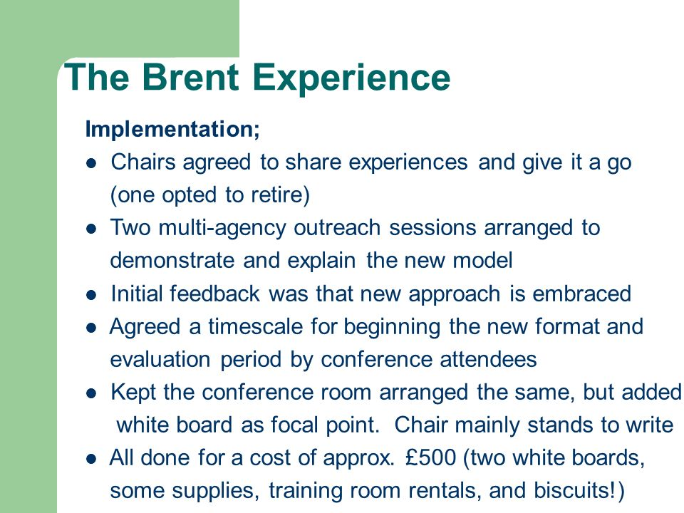 Implementation; Chairs agreed to share experiences and give it a go (one opted to retire) Two multi-agency outreach sessions arranged to demonstrate a