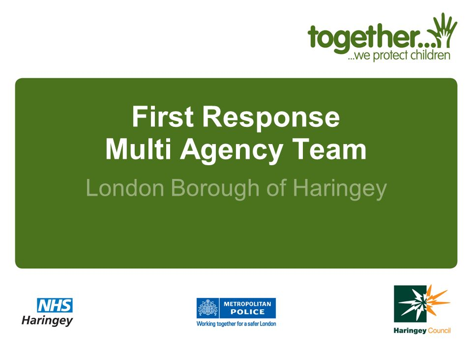 First Response Multi Agency Team London Borough of Haringey