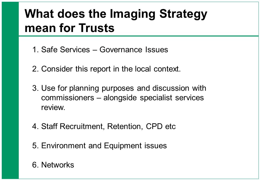 What does the Imaging Strategy mean for Trusts 1.Safe Services – Governance Issues 2.Consider this report in the local context.