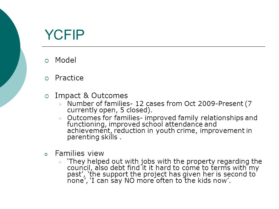 YCFIP Model Practice Impact & Outcomes Number of families- 12 cases from Oct 2009-Present (7 currently open, 5 closed).