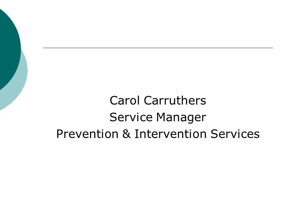 Carol Carruthers Service Manager Prevention & Intervention Services