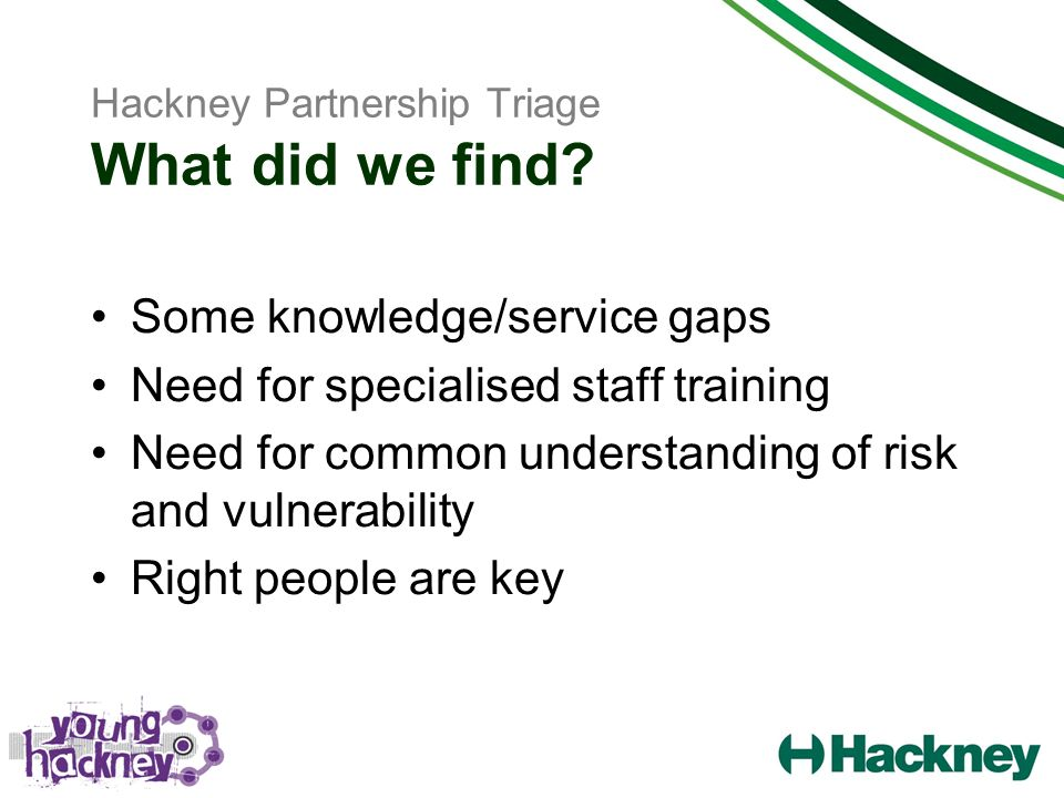 Hackney Partnership Triage What did we find.