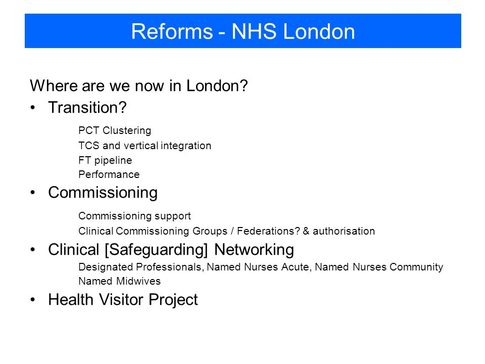Reforms - NHS London Where are we now in London. Transition.