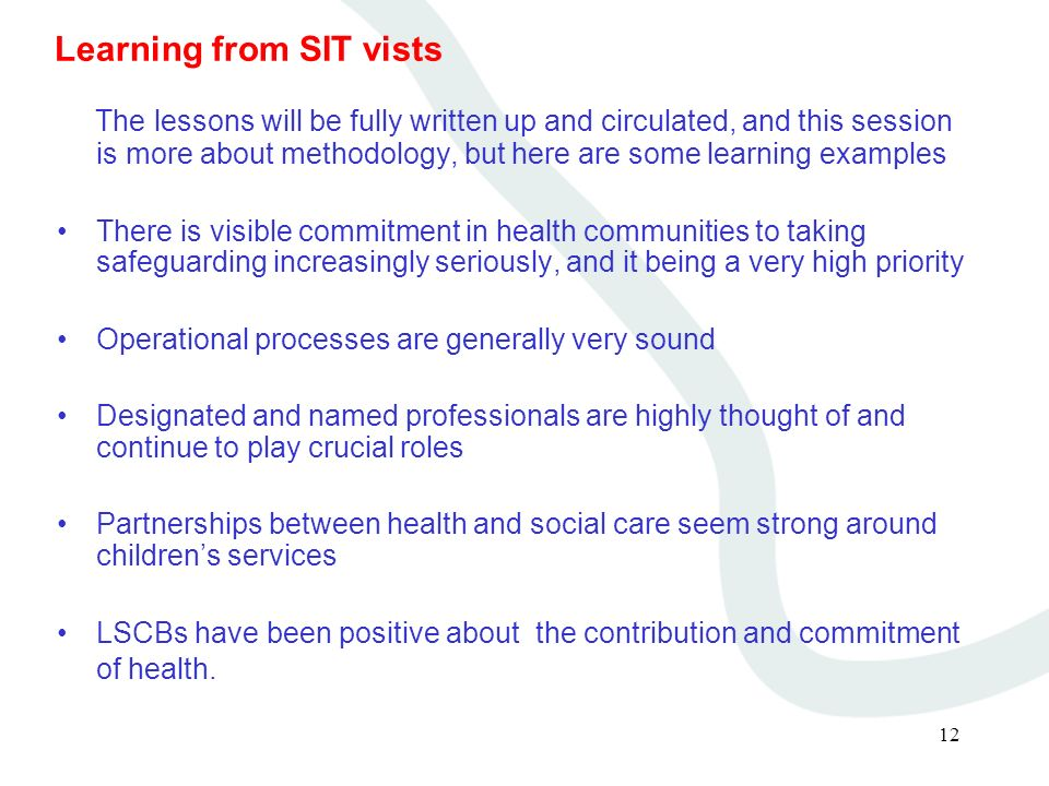 12 Learning from SIT vists The lessons will be fully written up and circulated, and this session is more about methodology, but here are some learning