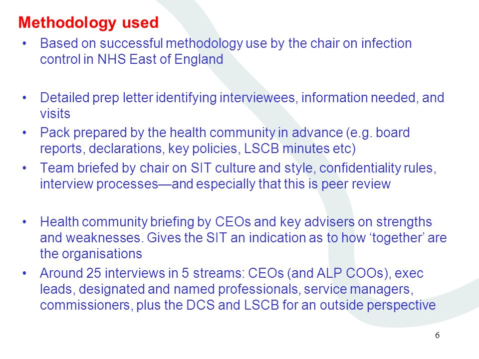 6 Methodology used Based on successful methodology use by the chair on infection control in NHS East of England Detailed prep letter identifying interviewees, information needed, and visits Pack prepared by the health community in advance (e.g.