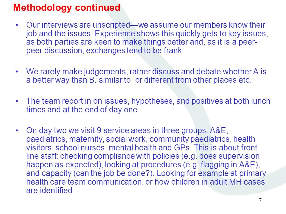 7 Methodology continued Our interviews are unscriptedwe assume our members know their job and the issues.