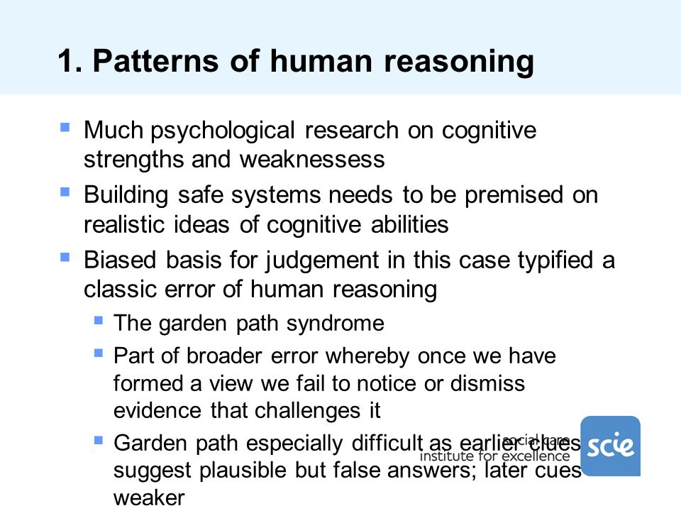 1. Patterns of human reasoning Much psychological research on cognitive strengths and weaknessess Building safe systems needs to be premised on realis