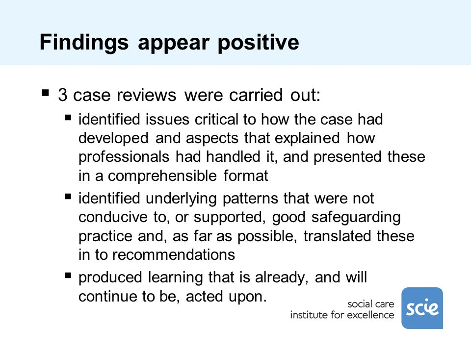 Findings appear positive 3 case reviews were carried out: identified issues critical to how the case had developed and aspects that explained how prof