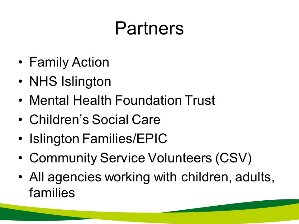 Partners Family Action NHS Islington Mental Health Foundation Trust Childrens Social Care Islington Families/EPIC Community Service Volunteers (CSV) A